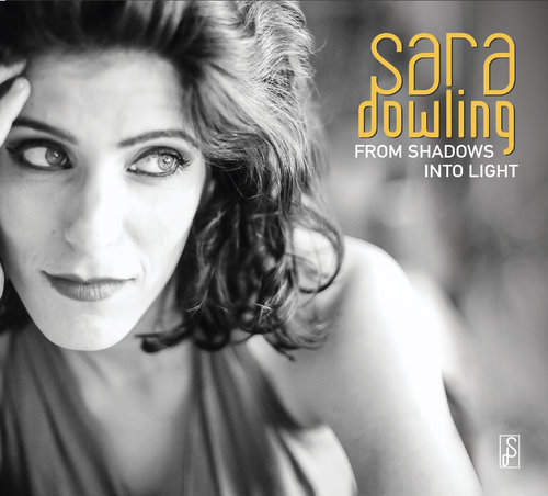 Sara Dowling Jazz Vocalist- From Shadows Into Light